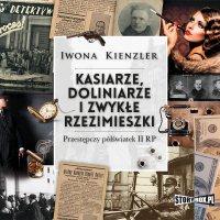 Kasiarze, doliniarze i zwykłe rzezimieszki. Przestępczy półświatek II RP - Iwona Kienzler - audiobook