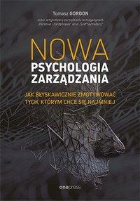 Nowa psychologia zarządzania. Jak błyskawicznie zmotywować tych, którym chce się najmniej - Tomasz Gordon - ebook