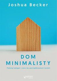 Dom minimalisty. Pokonaj bałagan i ciesz się uporządkowanym życiem - Joshua Becker - ebook