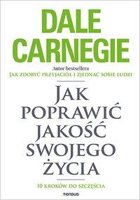Jak poprawić jakość swojego życia. 10 kroków do szczęścia - Dale Carnegie - ebook