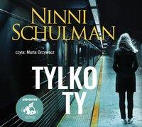 Tylko ty - Ninni Schulman - audiobook