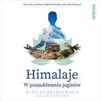 Himalaje. W poszukiwaniu joginów - Nina Budziszewska - audiobook