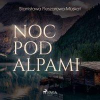 Noc pod Alpami - Stanisława Fleszarowa-Muskat - audiobook