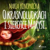 O krasnoludkach i sierotce Marysi - Maria Konopnicka - audiobook