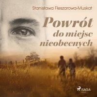 Powrót do miejsc nieobecnych - Stanisława Fleszarowa-Muskat - audiobook