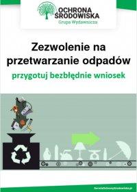 Zezwolenie na przetwarzanie odpadów – przygotuj bezbłędnie wniosek - Norbert Szymkiewicz - ebook