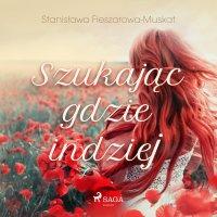 Szukając gdzie indziej - Stanisława Fleszarowa-Muskat - audiobook