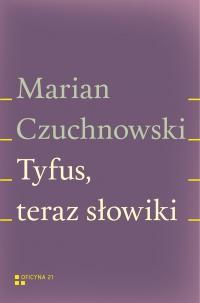 Tyfus, teraz słowiki - Marian Czuchnowski - ebook