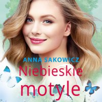 Niebieskie motyle - Anna Sakowicz - audiobook