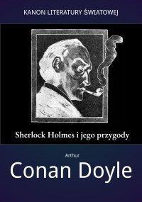 Sherlock Holmes i jego przygody - Artur Conan Doyle - ebook