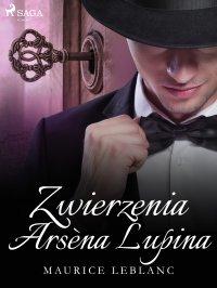 Zwierzenia Arsèna Lupina - Maurice Leblanc - ebook