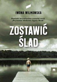 Zostawić ślad - Iwona Wilmowska - ebook