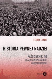 Historia pewnej nadziei. Październik '56 oczami amerykańskiej korespondentki - Flora Lewis - ebook