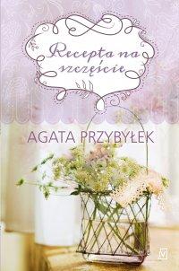 Recepta na szczęście - Agata Przybyłek - ebook