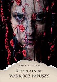 Rozplatając warkocz papuszy - Leszek Mieszczak - ebook