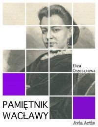 Pamiętnik Wacławy - Eliza Orzeszkowa - ebook