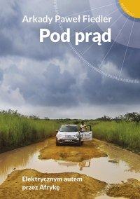 Pod prąd. Elektrycznym autem przez Afrykę - Arkady Paweł Fiedler - ebook
