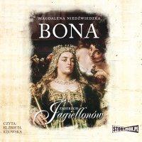 Zmierzch Jagiellonów. Tom 1. Bona - Magdalena Niedźwiedzka - audiobook