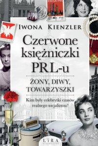 Czerwone księżniczki PRL-u. Żony, diwy, towarzyszki - Iwona Kienzler - ebook