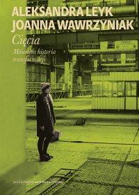 Cięcia. Mówiona historia transformacji - Joanna Wawrzyniak - ebook