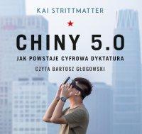 Chiny 5.0. Jak powstaje cyfrowa dyktatura - Kai Strittmatter - audiobook