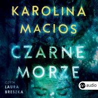 Czarne morze - Karolina Macios - audiobook