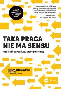 Taka praca nie ma sensu czyli jak zarządzać swoją energią - Tony Schwartz - ebook