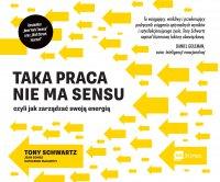 Taka praca nie ma sensu czyli jak zarządzać swoją energią - Tony Schwartz - audiobook