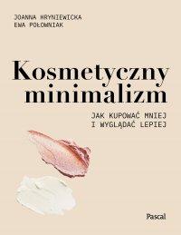 Kosmetyczny minimalizm. Jak kupować mniej i wyglądać lepiej - Joanna Hryniewicka - ebook