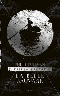 La Belle Sauvage. Księga Prochu. Tom 1 - Philip Pullman - ebook