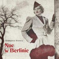 Noc w Berlinie - Grzegorz Kozera - audiobook
