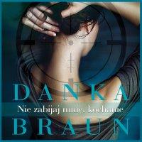 Nie zabijaj mnie, kochanie - Danka Braun - audiobook
