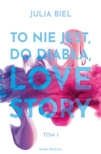 To nie jest, do diabła, love story. Tom 1 - Julia Biel - ebook