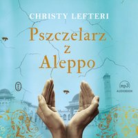 Pszczelarz z Aleppo - Christy Lefteri - audiobook