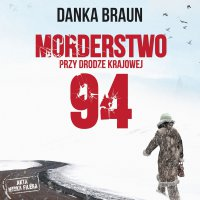 Morderstwo przy drodze krajowej 94 - Danka Braun - audiobook