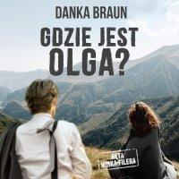 Gdzie jest Olga? - Danka Braun - audiobook