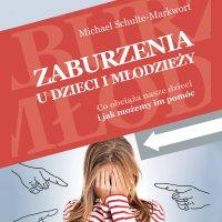 Zaburzenia u dzieci i młodzieży. Co obciąża nasze dzieci i jak możemy im pomóc - Michael Schulte-Markwort - audiobook