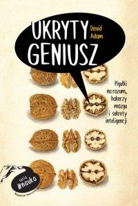 Ukryty geniusz. Pigułki na rozum, hakerzy mózgu i sekrety inteligencji - David Adam - ebook