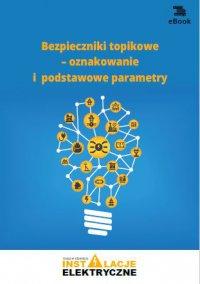 Bezpieczniki topikowe – oznakowanie i podstawowe parametry - Michał Świerżewski - ebook