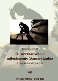 O rozczarowaniu miłosiernego Samarytanina. O wypaleniu duchowym - Krzysztof Dyrek SJ - audiobook