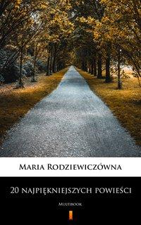 20 najpiękniejszych powieści - Maria Rodziewiczówna - Maria Rodziewiczówna - ebook