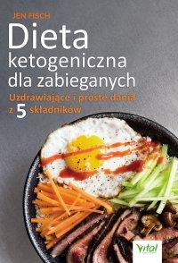 Dieta ketogeniczna dla zabieganych. Uzdrawiające i proste dania z 5 składników - Jen Fisch - ebook