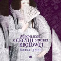 Wspomnienie o Cecylii, smutnej królowej - Janina Lesiak - audiobook