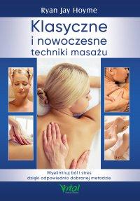 Klasyczne i nowoczesne techniki masażu. Wyeliminuj ból i stres dzięki odpowiednio dobranej metodzie - Ryan Jay Hoyme - ebook
