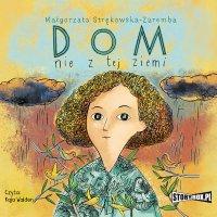 Dom nie z tej ziemi - Małgorzata Strękowska-Zaremba - audiobook
