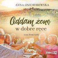 Oddam żonę w dobre ręce - Anna Onichimowska - audiobook