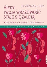 Kiedy Twoja wrażliwość staje się zaletą - Ewa Klepacka-Gryz - ebook