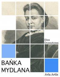 Bańka mydlana - Eliza Orzeszkowa - ebook