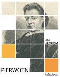Pierwotni - Eliza Orzeszkowa - ebook