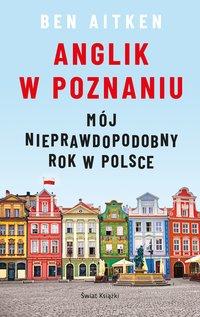 Anglik w Poznaniu - Ben Aitken - ebook